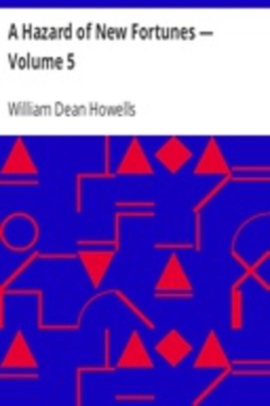 A Hazard of New Fortunes — Volume 5