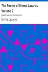 The Poems of Emma Lazarus, Volume 2 Jewish poems: Translations