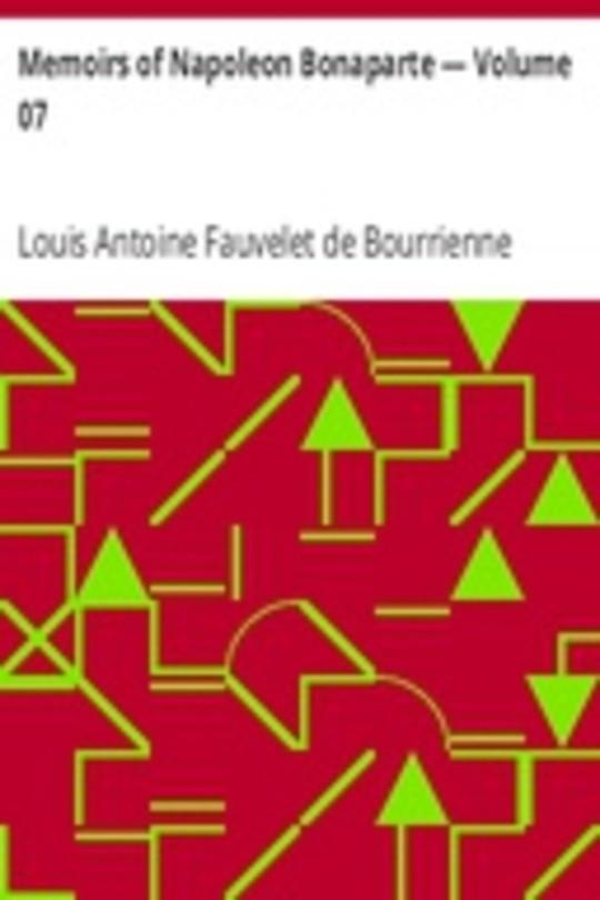 Memoirs of Napoleon Bonaparte — Volume 07
