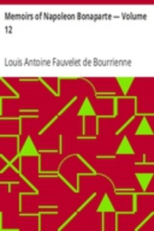 Memoirs of Napoleon Bonaparte — Volume 12