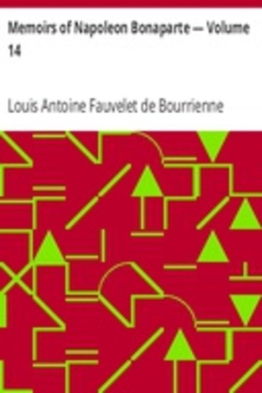 Memoirs of Napoleon Bonaparte — Volume 14