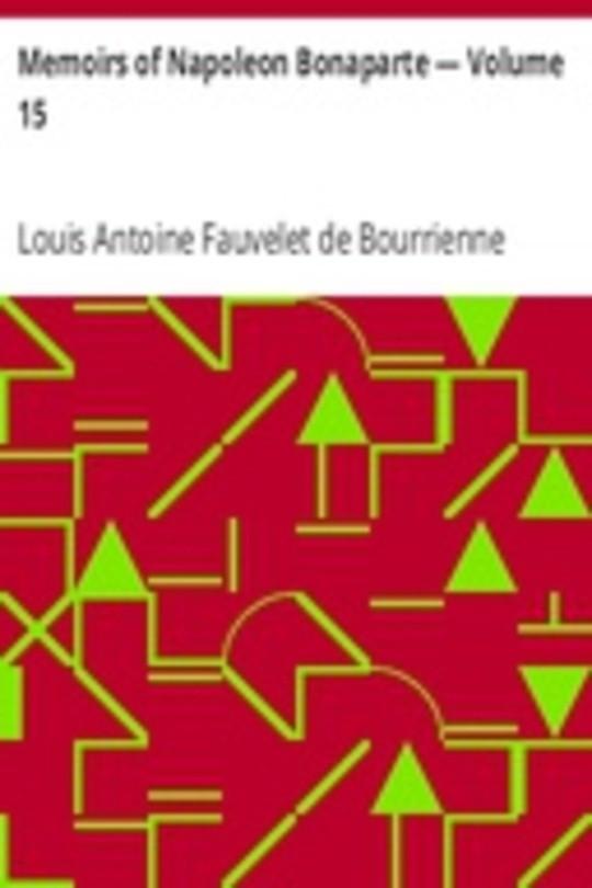 Memoirs of Napoleon Bonaparte — Volume 15