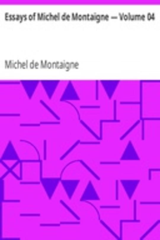 Essays of Michel de Montaigne — Volume 04