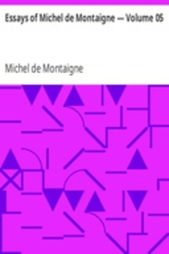 Essays of Michel de Montaigne — Volume 05