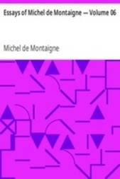Essays of Michel de Montaigne — Volume 06