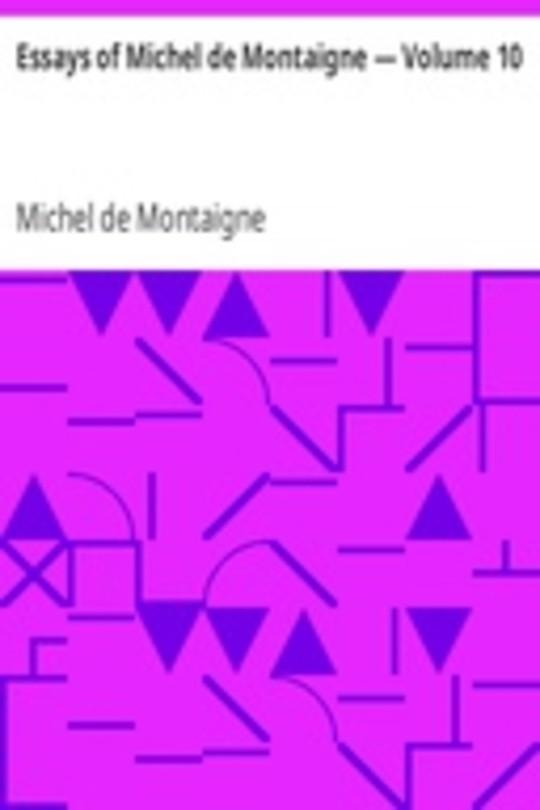 Essays of Michel de Montaigne — Volume 10