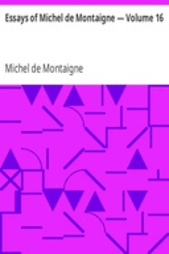 Essays of Michel de Montaigne — Volume 16