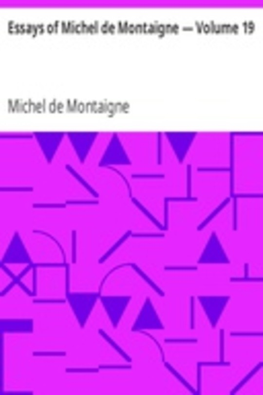 Essays of Michel de Montaigne — Volume 19