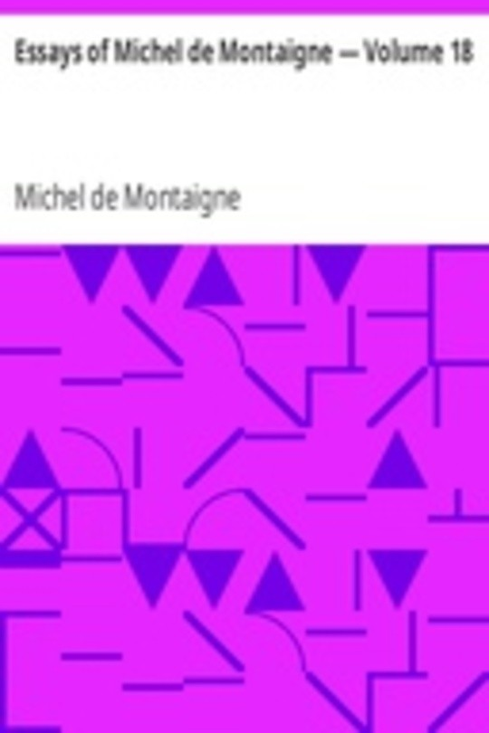 Essays of Michel de Montaigne — Volume 18