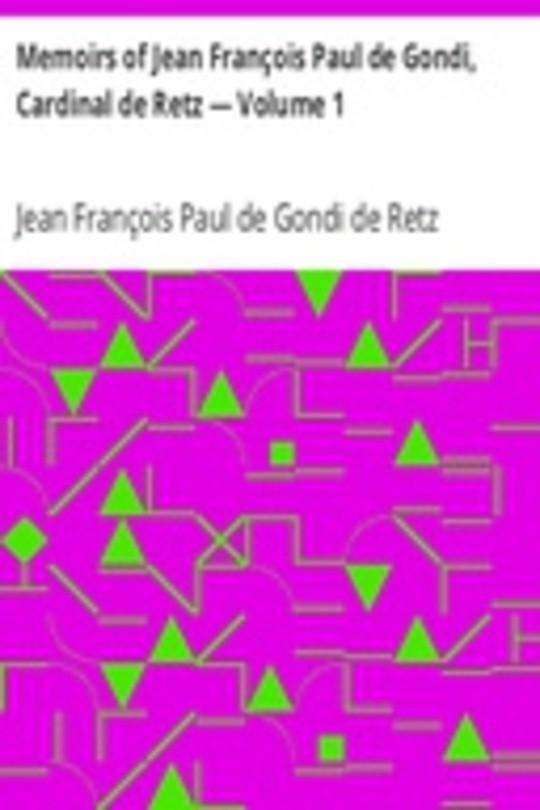 Memoirs of Jean François Paul de Gondi, Cardinal de Retz — Volume 1