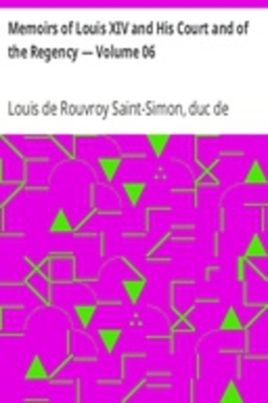Memoirs of Louis XIV and His Court and of the Regency — Volume 06