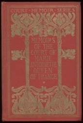 Memoirs of the Court of Marie Antoinette, Queen of France, Complete Being the Historic Memoirs of Madam Campan, First Lady in Waiting to the Queen