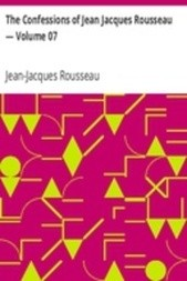 The Confessions of Jean Jacques Rousseau — Volume 07