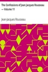 The Confessions of Jean Jacques Rousseau — Volume 11