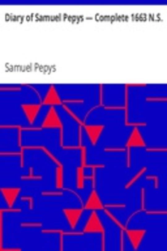 Diary of Samuel Pepys — Complete 1663 N.S.