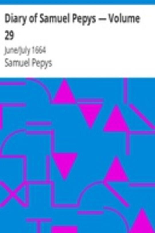 Diary of Samuel Pepys — Volume 29: June/July 1664
