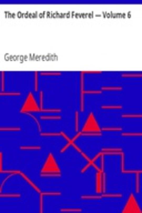 The Ordeal of Richard Feverel — Volume 6