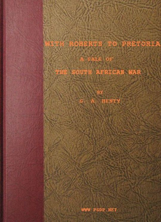 With Roberts to Pretoria A Tale of The South African War