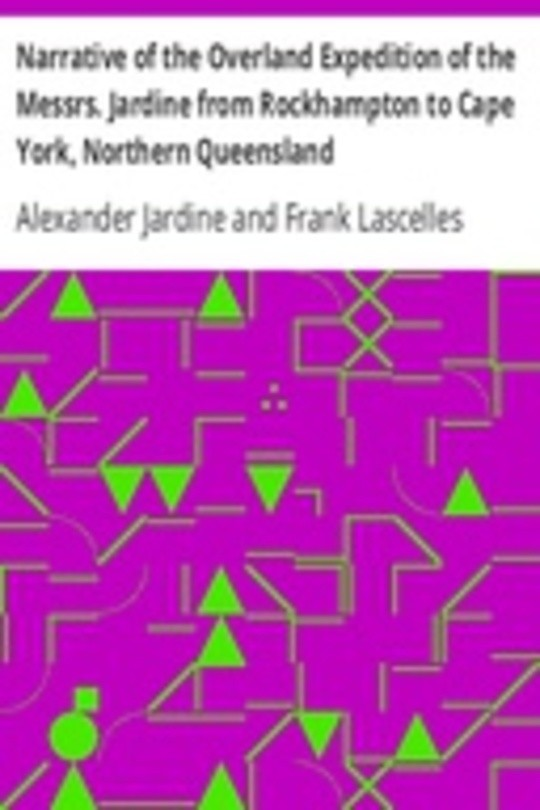 Narrative of the Overland Expedition of the Messrs. Jardine from Rockhampton to Cape York, Northern Queensland