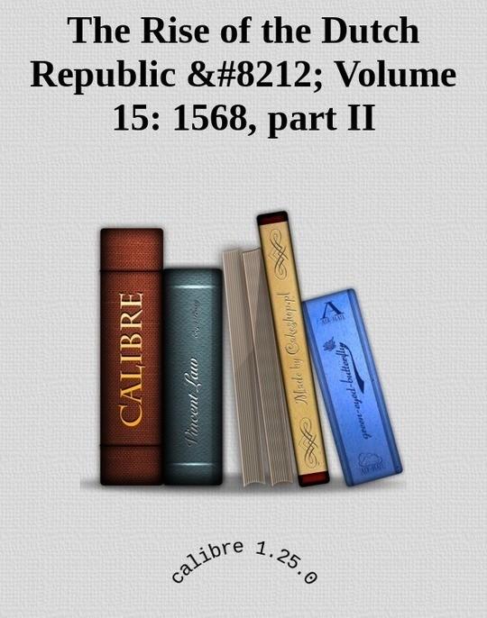 The Rise of the Dutch Republic — Volume 15: 1568, part II