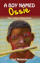 A Boy Named Ossie : Classic Jamaican Childhood Stories