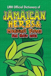 LMH Official Dictionary of Jamaican Herbs & Medicinal Plants and Their Uses