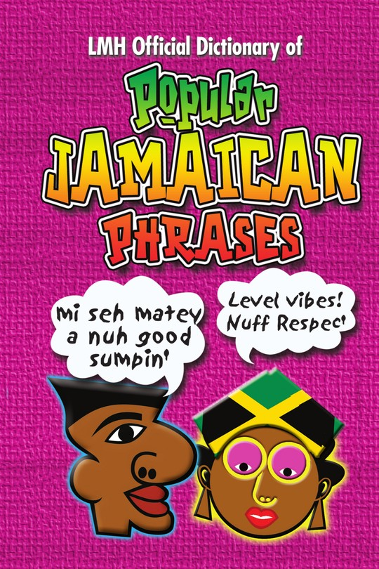 LMH Official Dictionary of Popular Jamaican Phrases