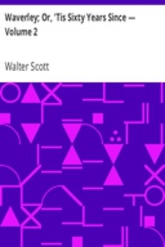 Waverley; Or, 'Tis Sixty Years Since — Volume 2