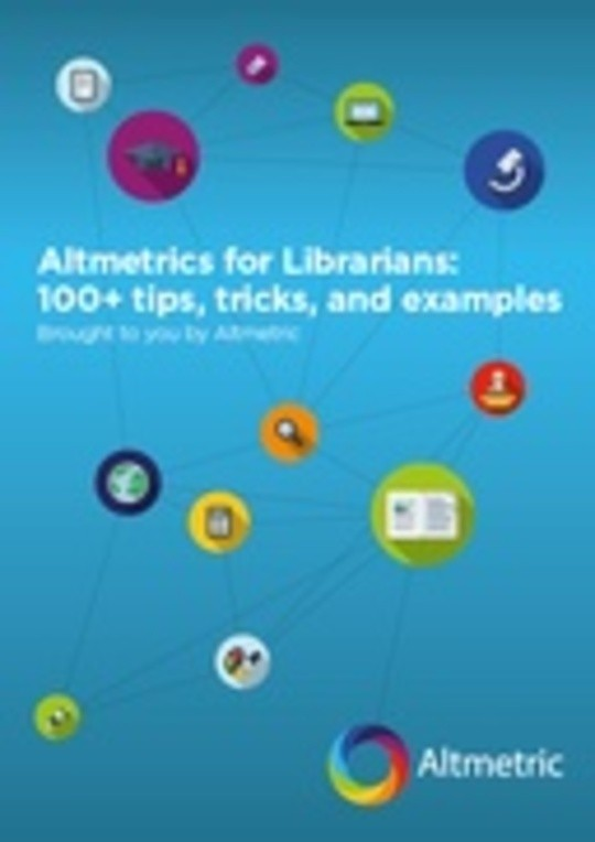 Altmetrics for Librarians: 100+ tips, tricks, and examples
