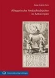 Allegorische Andachtsbücher in Antwerpen - Jan Davids Texte und Theodoor Galles Illustrationen in den jesuitischen Buchprojekten der Plantiniana