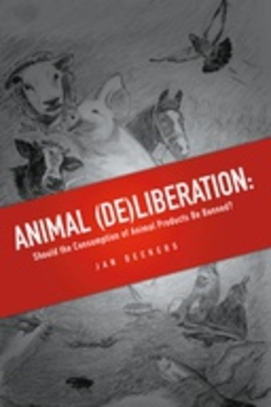 Animal (De)liberation: Should the Consumption of Animal Products Be Banned?