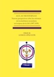 Aulas modernas: Nuevas perspectivas sobre las reformas de la enseñanza secundaria en la época de la JAE (1907-1939)