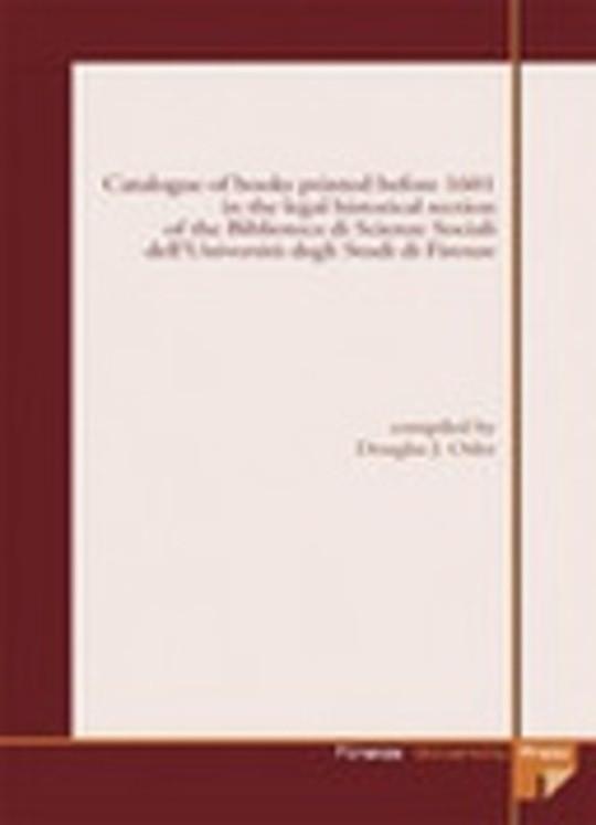 Catalogue of books printed before 1601 in the legal historical section of the Biblioteca di Scienze Sociali dell'Università degli Studi di Firenze