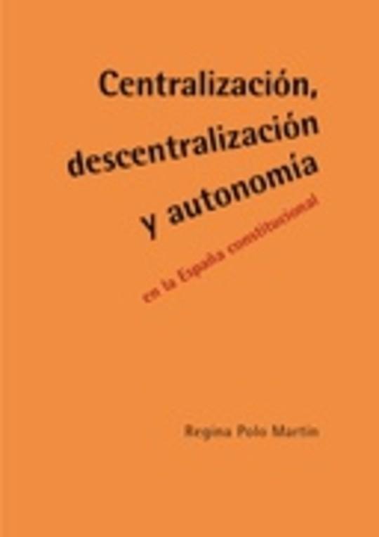 Centralización, descentralización y autonomía en la España constitucional