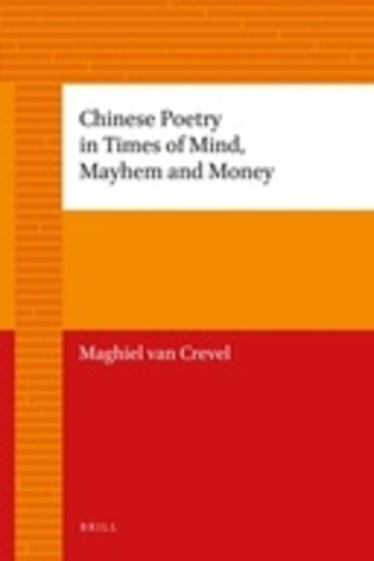 Chinese Poetry in Times of Mind, Mayhem and Money