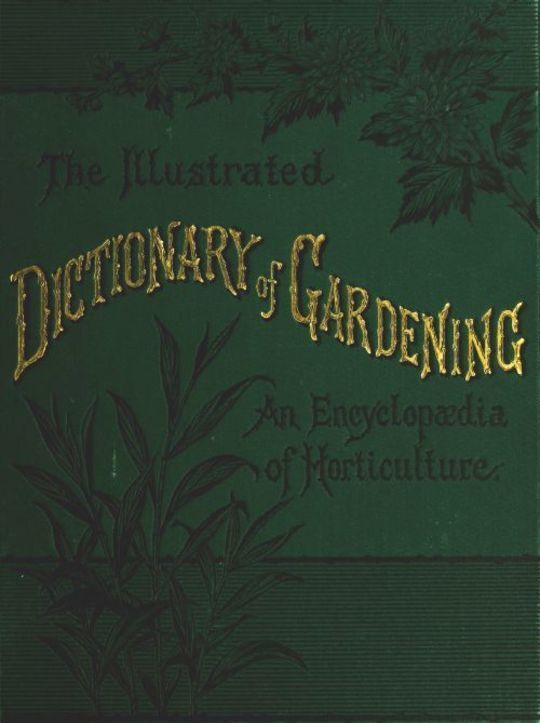 The Illustrated Dictionary of Gardening, Division. 1; A to Car. A Practical and Scientific Encyclopaedia of Horticulture