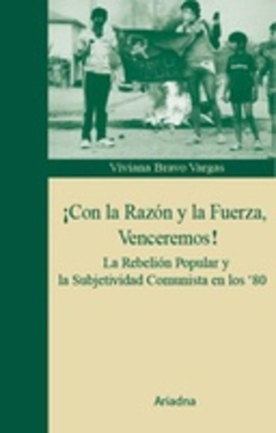 Con la razón y la fuerza: La Rebelión Popular y la Subjetividad Comunista en los '80