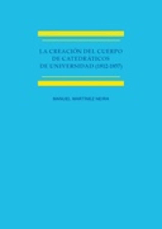 La creación del cuerpo de catedráticos de universidad (1812-1857). Estudio histórico-jurídico