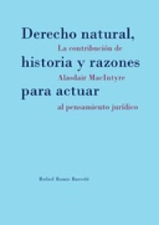 Derecho natural, historia y razones para actuar: la contribución de Alasdair MacIntyre al pensamiento jurídico