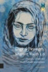 Digital Passages: Migrant Youth 2.0. Diaspora, Gender and Youth Cultural Intersections