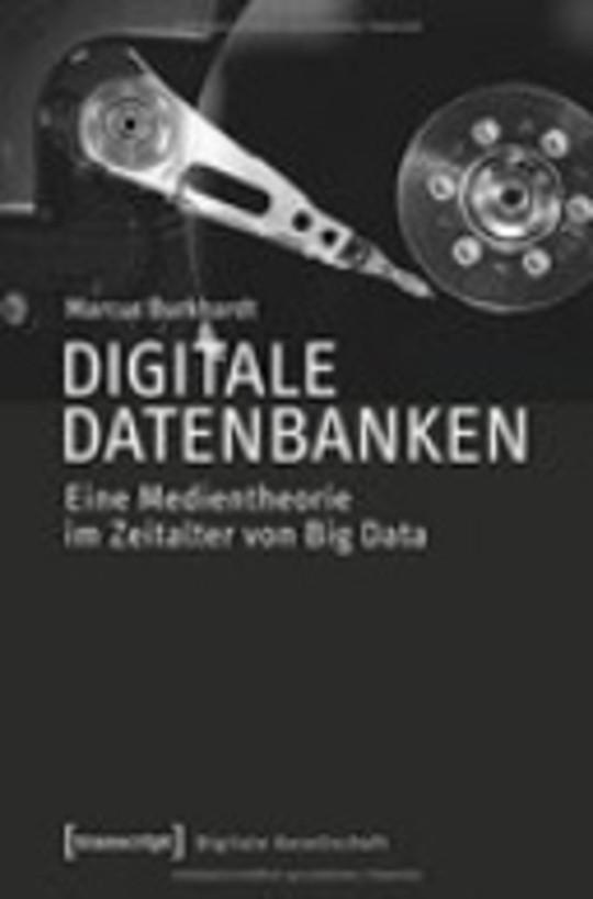 Digitale Datenbanken. Eine Medientheorie im Zeitalter von Big Data
