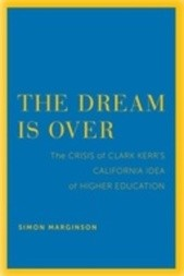 The Dream Is Over: The Crisis of Clark Kerr's California Idea of Higher Education