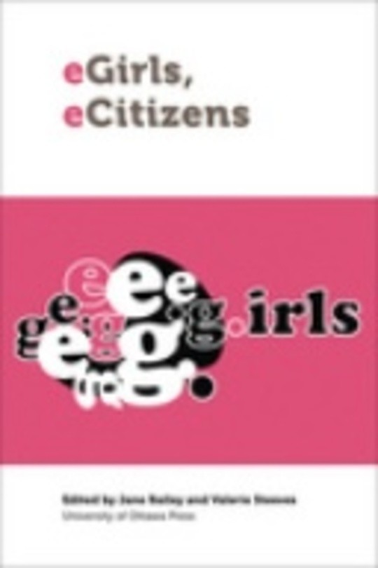 eGirls, eCitizens : Putting Technology, Theory and Policy into Dialogue with Girls' and Young Women's Voices
