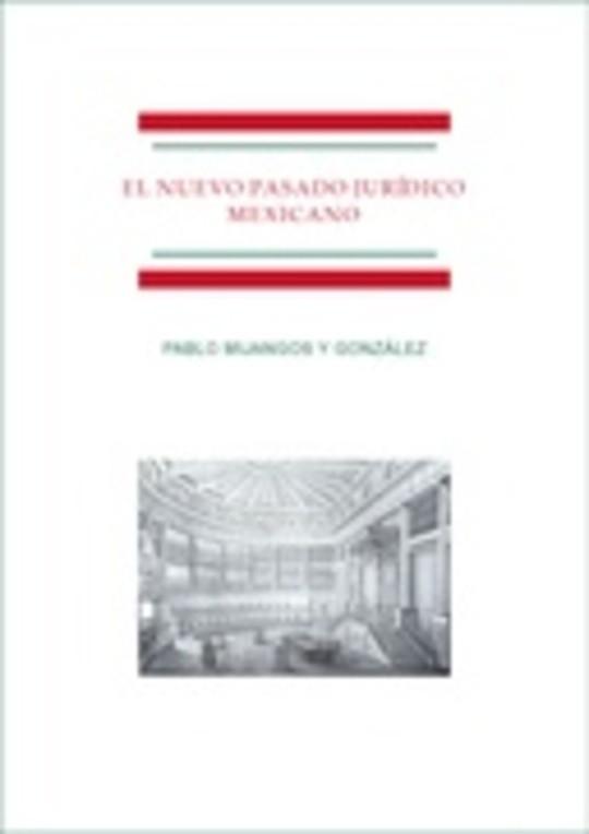 El nuevo pasado jurídico mexicano. Una revisión de la historiografía jurídica mexicana durante los últimos 20 años