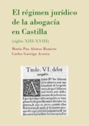 El régimen jurídico de la abogacía en Castilla : siglos XIII-XVIII