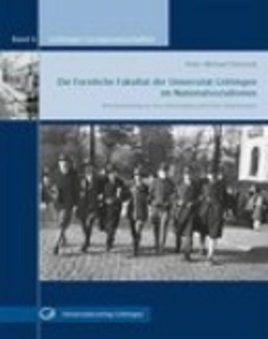 Die Forstliche Fakultät der Universität Göttingen im Nationalsozialismus - Eine Erinnerung an ihre ehemaligen jüdischen Angehörigen