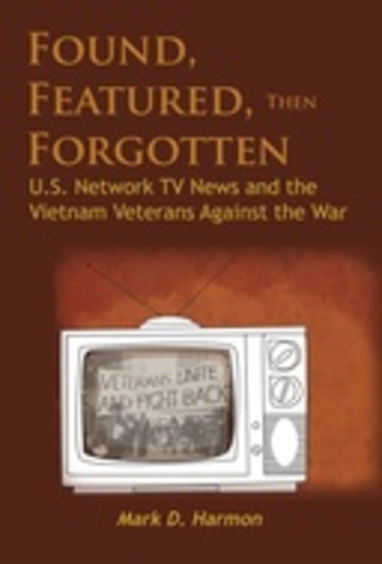 Found, Featured, then Forgotten: U.S. Network TV News and the Vietnam Veterans Against the War