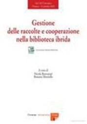 Gestione delle raccolte e cooperazione nella biblioteca ibrida. Atti del convegno (Firenze, 13 ottobre 2005)