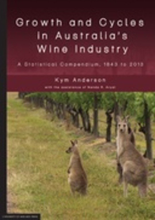 Growth and Cycles in Australia's Wine Industry: A Statistical Compendium, 1843 to 2013
