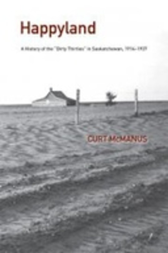 "Happyland: A History of the ""Dirty Thirties"" in Saskatchewan, 1914-1937"